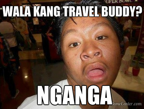 """Wala kang travel buddy? Nganga!"" 