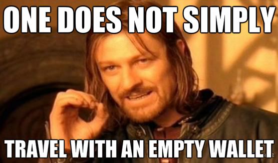 """One does not simply travel with an empty wallet."" 